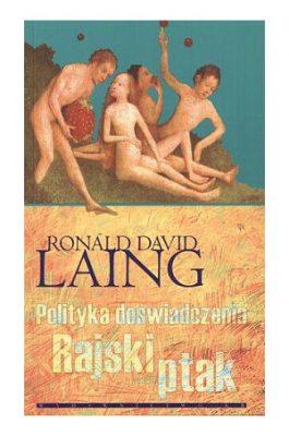 LAING RONALD DAVID Polityka doświadczenia. Rajski ptak