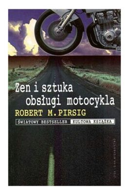 PIRSIG ROBERT M. Zen i sztuka obsługi motocykla