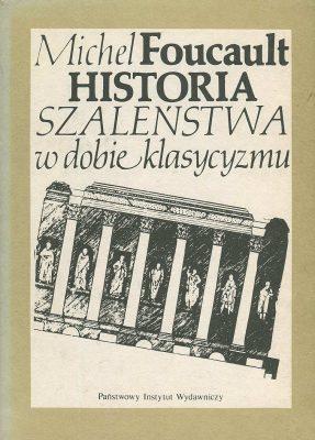 FOUCAULT MICHEL Historia szaleństwa w dobie klasycyzmu