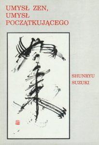 SUZUKI SHUNRYU - Umysł zen, umysł początkującego